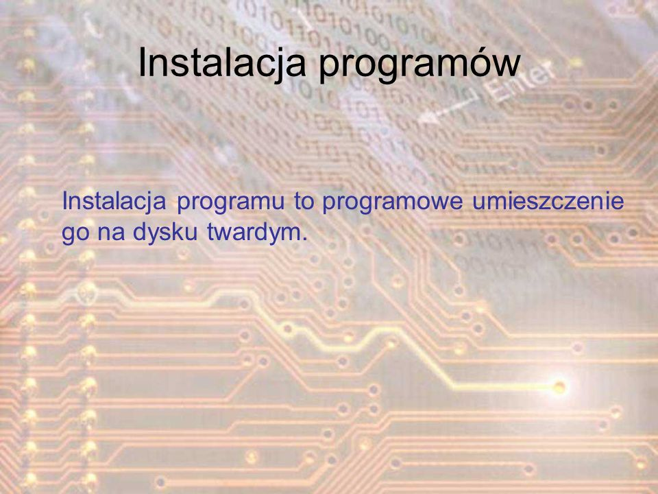 Instalacja programów Instalacja programu to programowe umieszczenie go na dysku twardym.