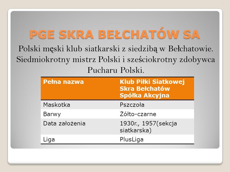 PGE SKRA BEŁCHATÓW SA Polski m ę ski klub siatkarski z siedzib ą w Be ł chatowie.