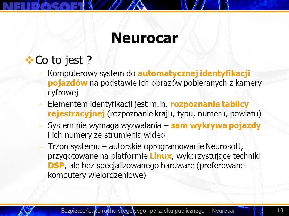 Bezpieczeństwo ruchu drogowego i porządku publicznego – Neurocar 10 Neurocar Co to jest ? – Komputerowy system do automatycznej identyfikacji pojazdów