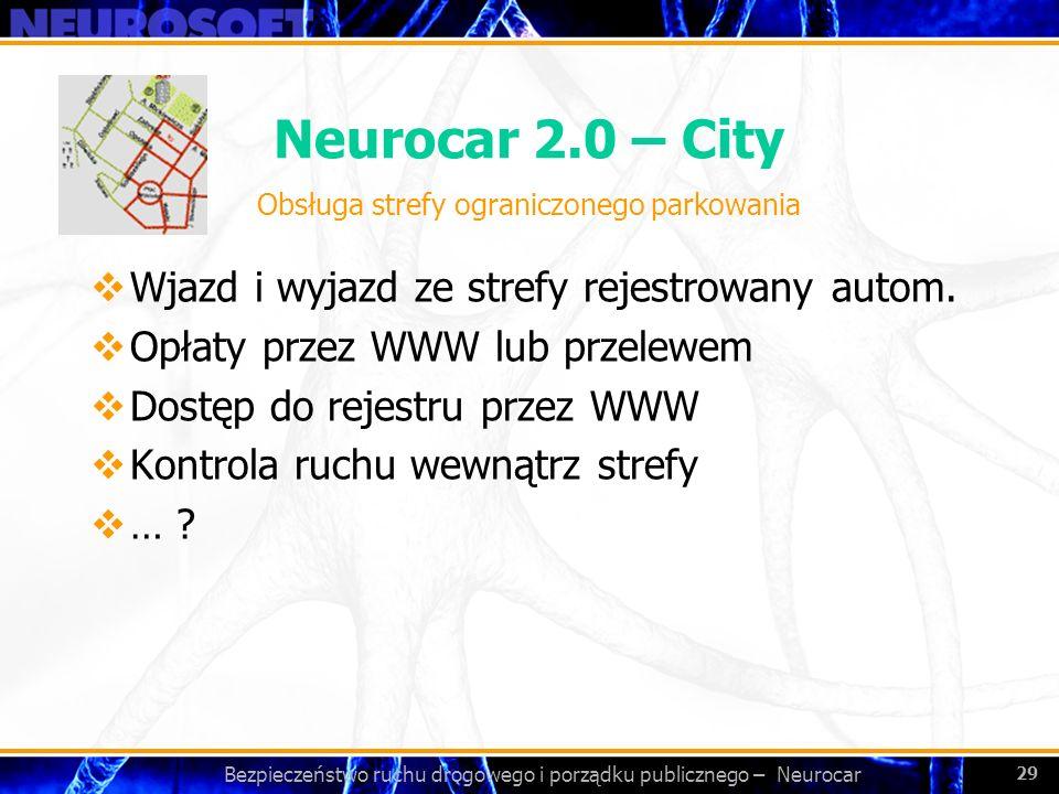 Bezpieczeństwo ruchu drogowego i porządku publicznego – Neurocar 29 Neurocar 2.0 – City Wjazd i wyjazd ze strefy rejestrowany autom. Opłaty przez WWW
