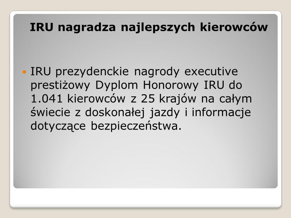 IRU nagradza najlepszych kierowców IRU prezydenckie nagrody executive prestiżowy Dyplom Honorowy IRU do 1.041 kierowców z 25 krajów na całym świecie z