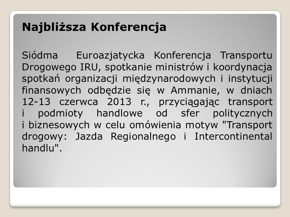 Najbliższa Konferencja Siódma Euroazjatycka Konferencja Transportu Drogowego IRU, spotkanie ministrów i koordynacja spotkań organizacji międzynarodowy