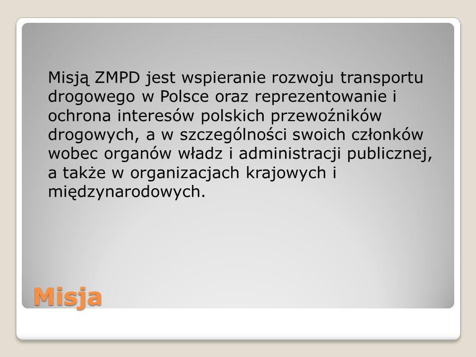 Misja Misją ZMPD jest wspieranie rozwoju transportu drogowego w Polsce oraz reprezentowanie i ochrona interesów polskich przewoźników drogowych, a w s