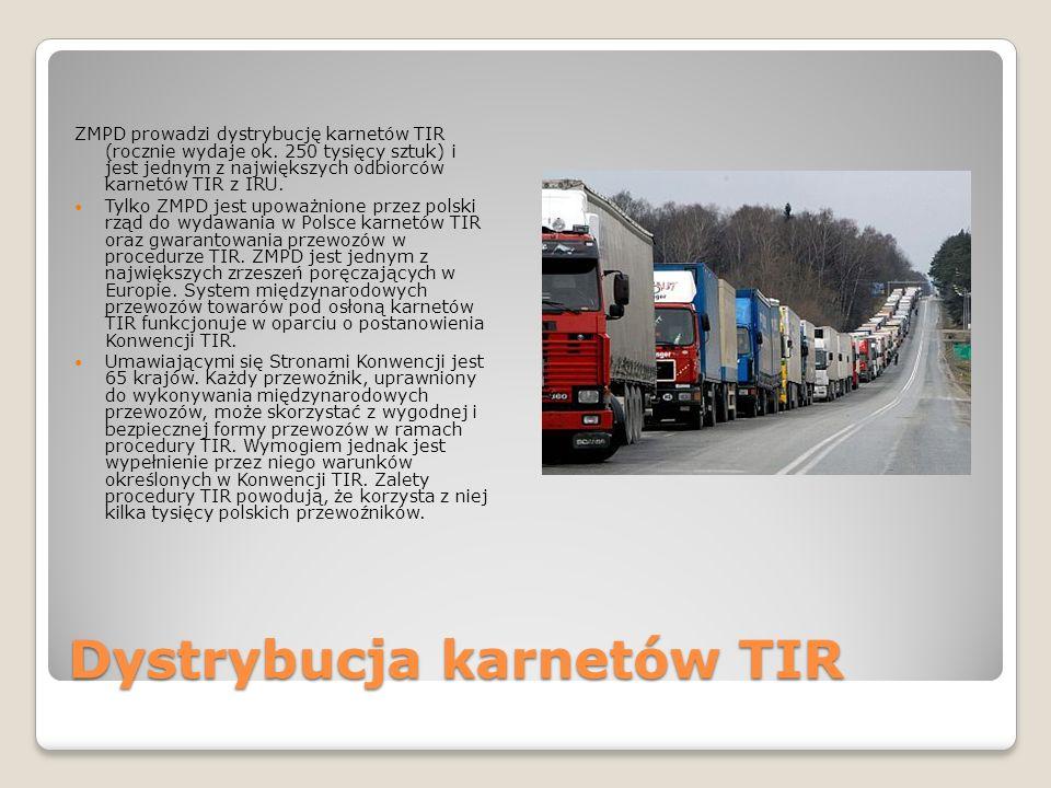Dystrybucja karnetów TIR ZMPD prowadzi dystrybucję karnetów TIR (rocznie wydaje ok. 250 tysięcy sztuk) i jest jednym z największych odbiorców karnetów