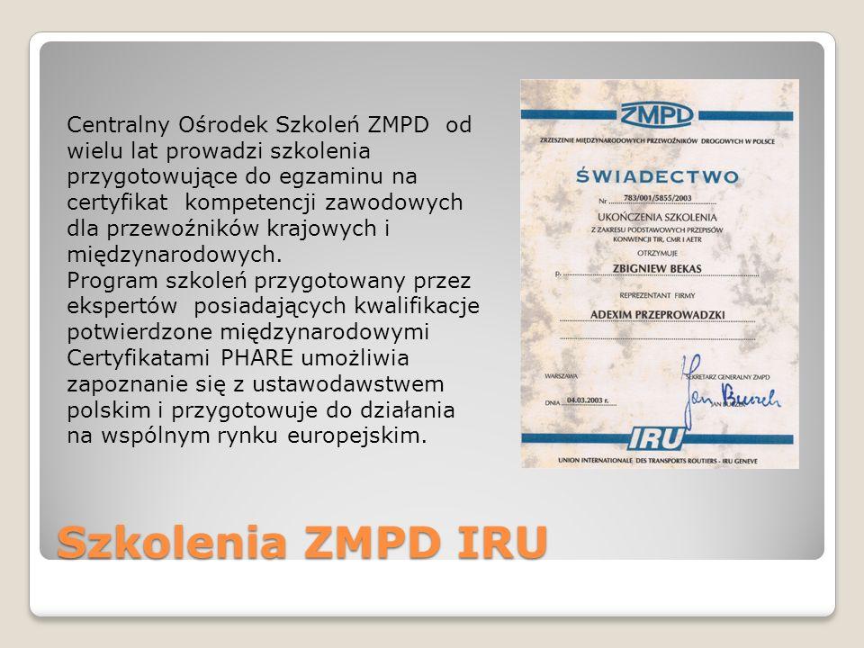 Szkolenia ZMPD IRU Centralny Ośrodek Szkoleń ZMPD od wielu lat prowadzi szkolenia przygotowujące do egzaminu na certyfikat kompetencji zawodowych dla