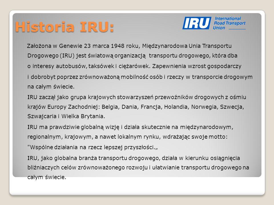 Historia IRU: Założona w Genewie 23 marca 1948 roku, Międzynarodowa Unia Transportu Drogowego (IRU) jest światową organizacją transportu drogowego, kt