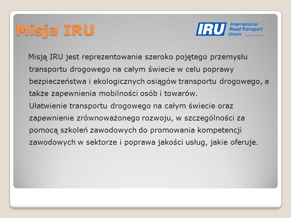 Cele IRU - podejmowanie inicjatyw mających na celu zapewnienie bezpieczeństwa, czystości, wydajności i oszczędności pojazdów; - zachęcanie przedsiębiorców do rozsądnego zarządzania flotą samochodową, ścisłej konserwacji pojazdów i dobrych warunków pracy dla kierowców; - zwiększenie bezpieczeństwa m.in.