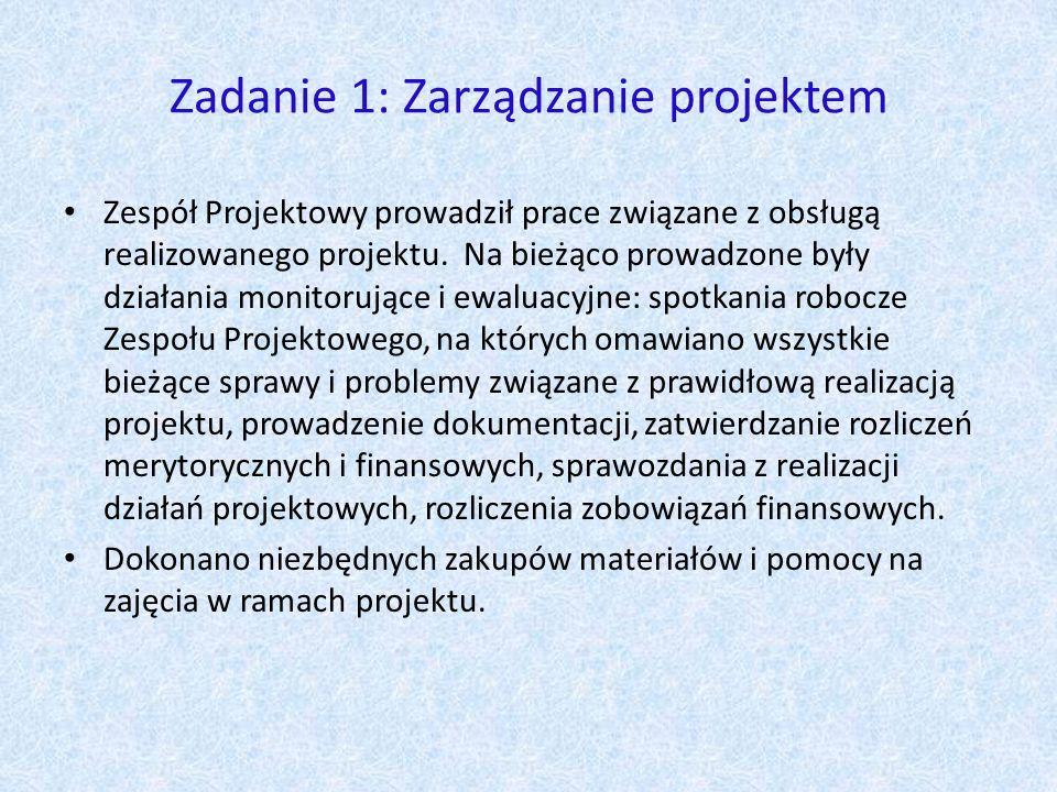 Zadanie 1: Zarządzanie projektem Zespół Projektowy prowadził prace związane z obsługą realizowanego projektu.