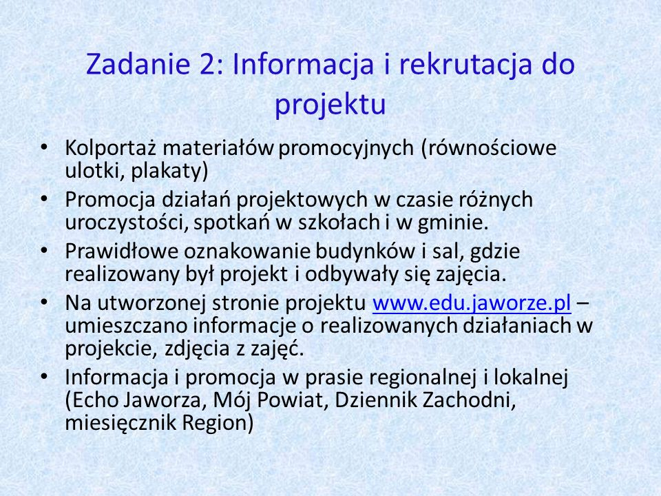 Zadanie 2: Informacja i rekrutacja do projektu Kolportaż materiałów promocyjnych (równościowe ulotki, plakaty) Promocja działań projektowych w czasie różnych uroczystości, spotkań w szkołach i w gminie.