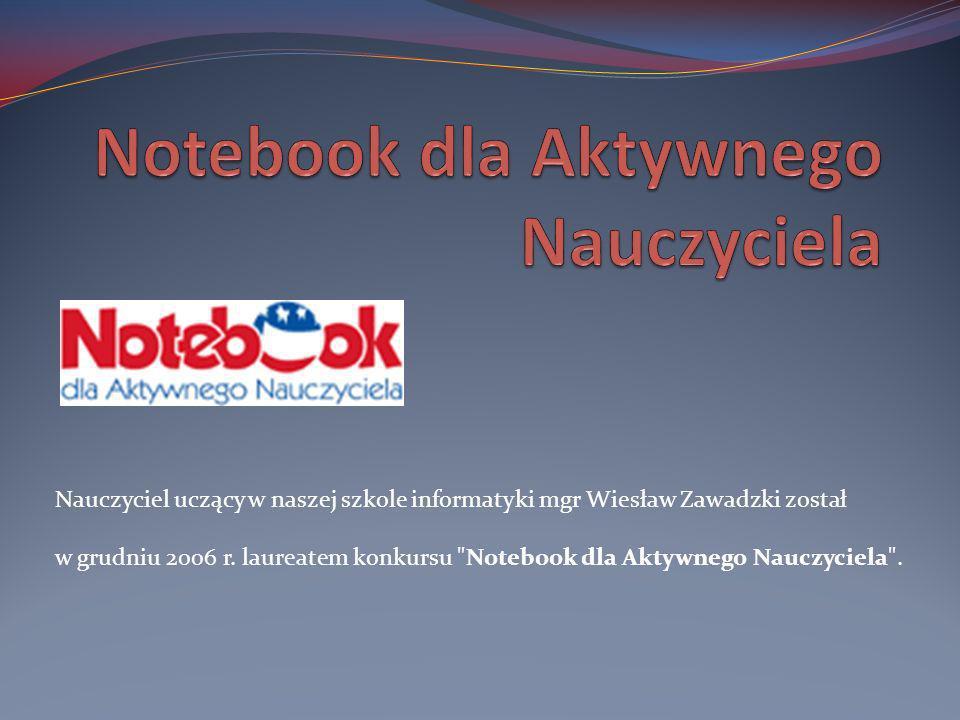 Nauczyciel uczący w naszej szkole informatyki mgr Wiesław Zawadzki został w grudniu 2006 r. laureatem konkursu