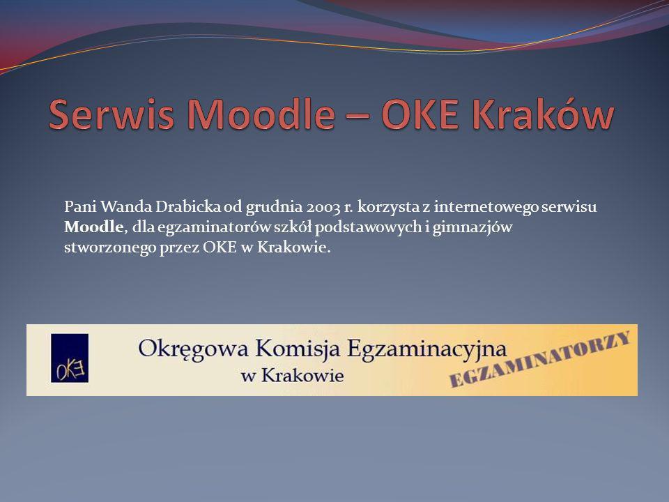 Pani Wanda Drabicka od grudnia 2003 r. korzysta z internetowego serwisu Moodle, dla egzaminatorów szkół podstawowych i gimnazjów stworzonego przez OKE