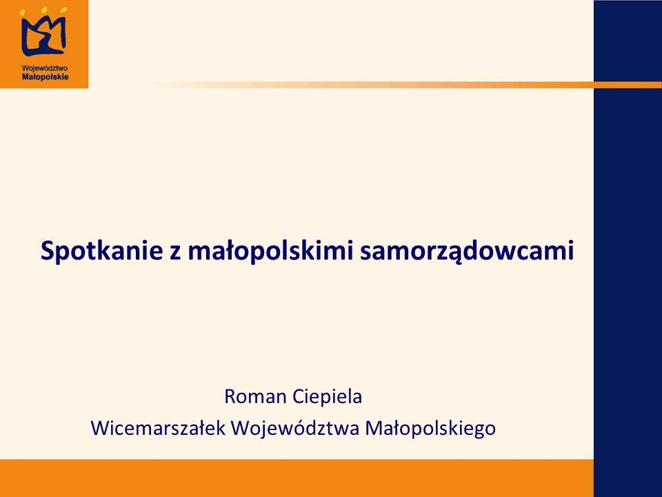 Spotkanie z małopolskimi samorządowcami Roman Ciepiela Wicemarszałek Województwa Małopolskiego