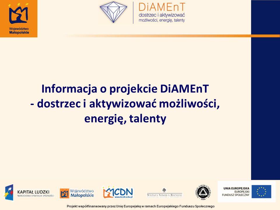 Informacja o projekcie DiAMEnT - dostrzec i aktywizować możliwości, energię, talenty Projekt współfinansowany przez Unię Europejską w ramach Europejskiego Funduszu Społecznego