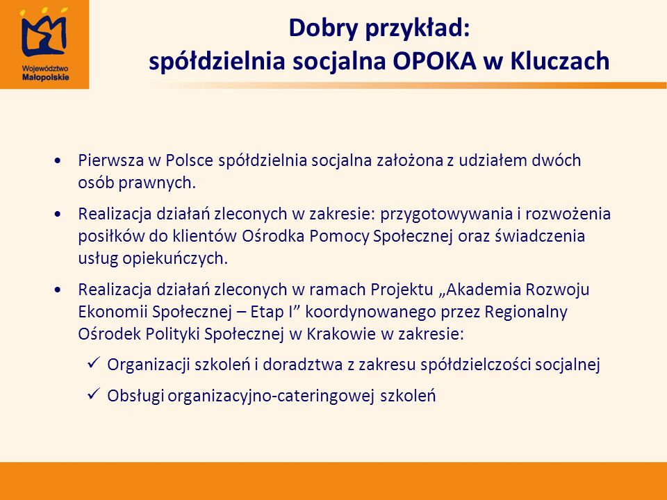 Dobry przykład: spółdzielnia socjalna OPOKA w Kluczach Pierwsza w Polsce spółdzielnia socjalna założona z udziałem dwóch osób prawnych. Realizacja dzi