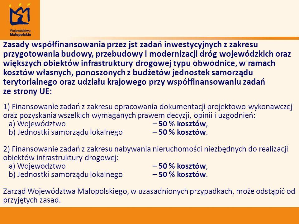 Zasady współfinansowania przez jst zadań inwestycyjnych z zakresu przygotowania budowy, przebudowy i modernizacji dróg wojewódzkich oraz większych obiektów infrastruktury drogowej typu obwodnice, w ramach kosztów własnych, ponoszonych z budżetów jednostek samorządu terytorialnego oraz udziału krajowego przy współfinansowaniu zadań ze strony UE: 1) Finansowanie zadań z zakresu opracowania dokumentacji projektowo-wykonawczej oraz pozyskania wszelkich wymaganych prawem decyzji, opinii i uzgodnień: a) Województwo – 50 % kosztów, b) Jednostki samorządu lokalnego – 50 % kosztów.