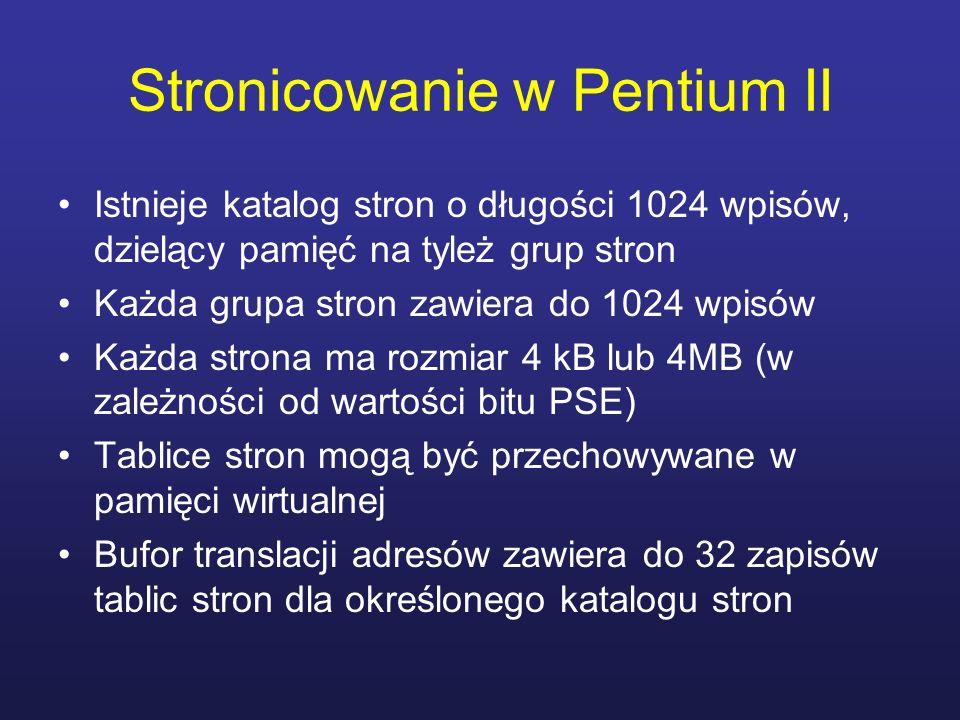 Stronicowanie w Pentium II Istnieje katalog stron o długości 1024 wpisów, dzielący pamięć na tyleż grup stron Każda grupa stron zawiera do 1024 wpisów