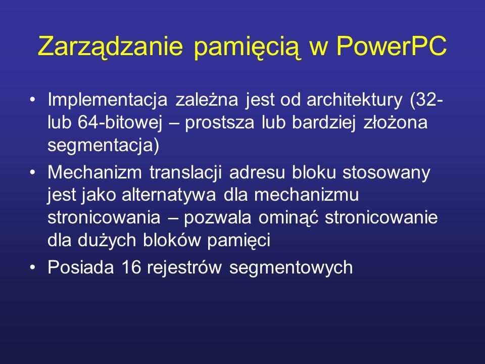 Zarządzanie pamięcią w PowerPC Implementacja zależna jest od architektury (32- lub 64-bitowej – prostsza lub bardziej złożona segmentacja) Mechanizm t