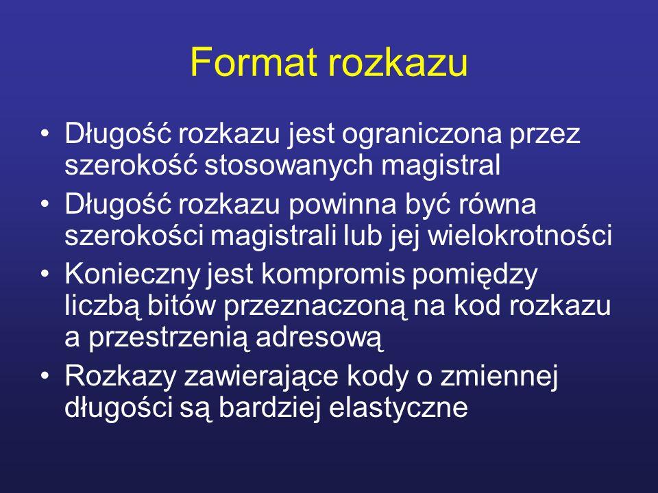 Format rozkazu Długość rozkazu jest ograniczona przez szerokość stosowanych magistral Długość rozkazu powinna być równa szerokości magistrali lub jej