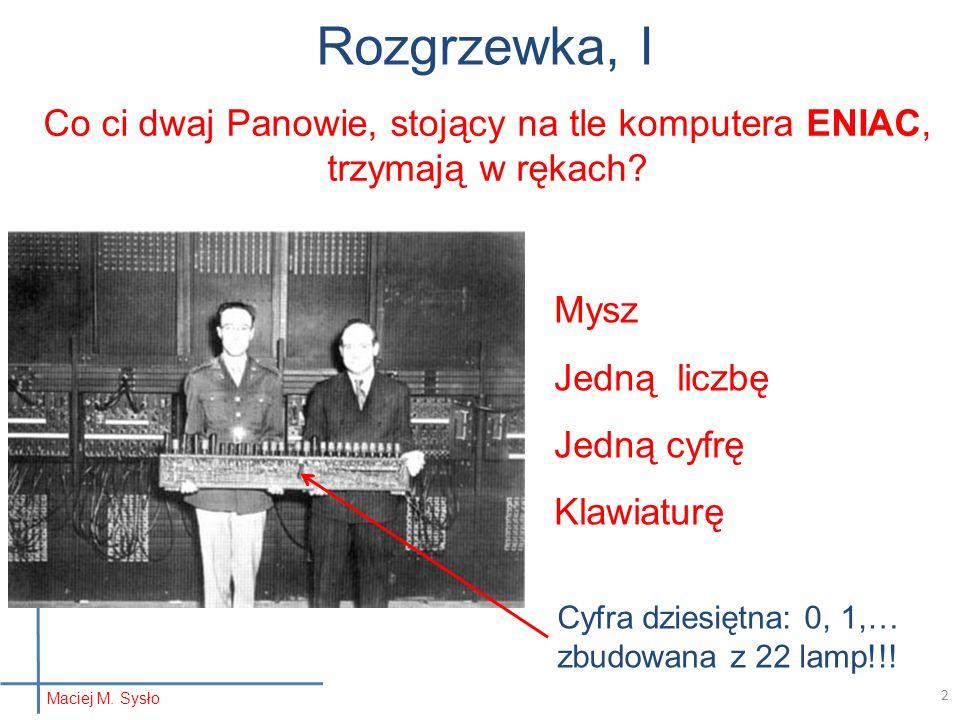 Rozgrzewka, I Co ci dwaj Panowie, stojący na tle komputera ENIAC, trzymają w rękach? Mysz Jedną liczbę Jedną cyfrę Klawiaturę Cyfra dziesiętna: 0, 1,…
