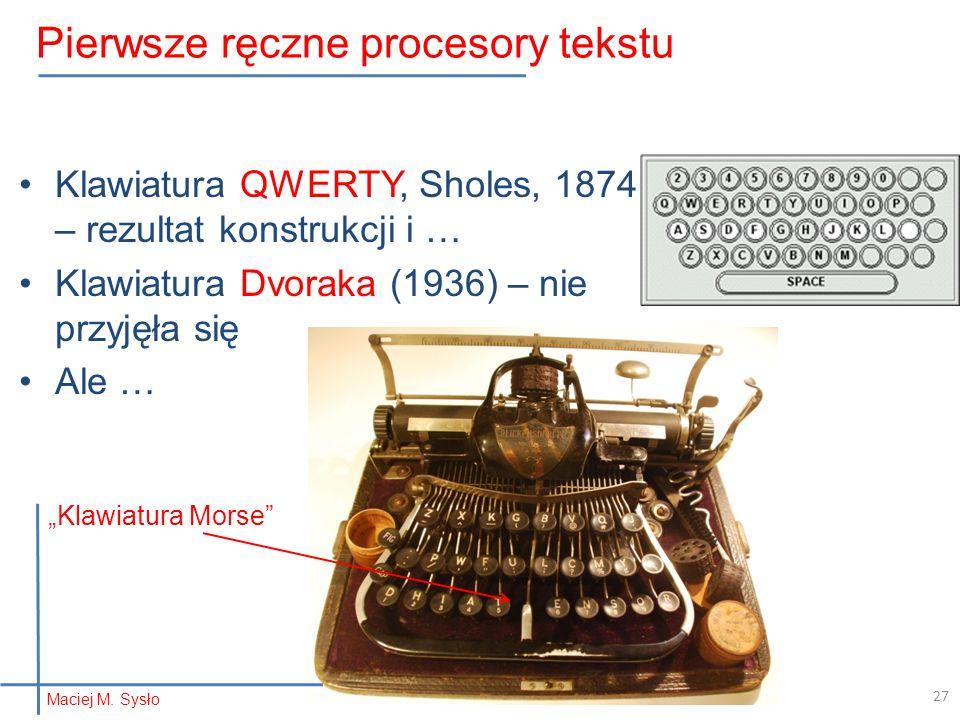 Klawiatura QWERTY, Sholes, 1874 – rezultat konstrukcji i … Klawiatura Dvoraka (1936) – nie przyjęła się Ale … Klawiatura Morse 27 Pierwsze ręczne procesory tekstu Maciej M.