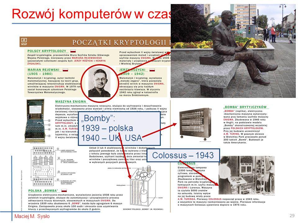 Colossus – 1943 Bomby: 1939 – polska 1940 – UK, USA Rozwój komputerów w czasie wojny… Maciej M. Sysło 29