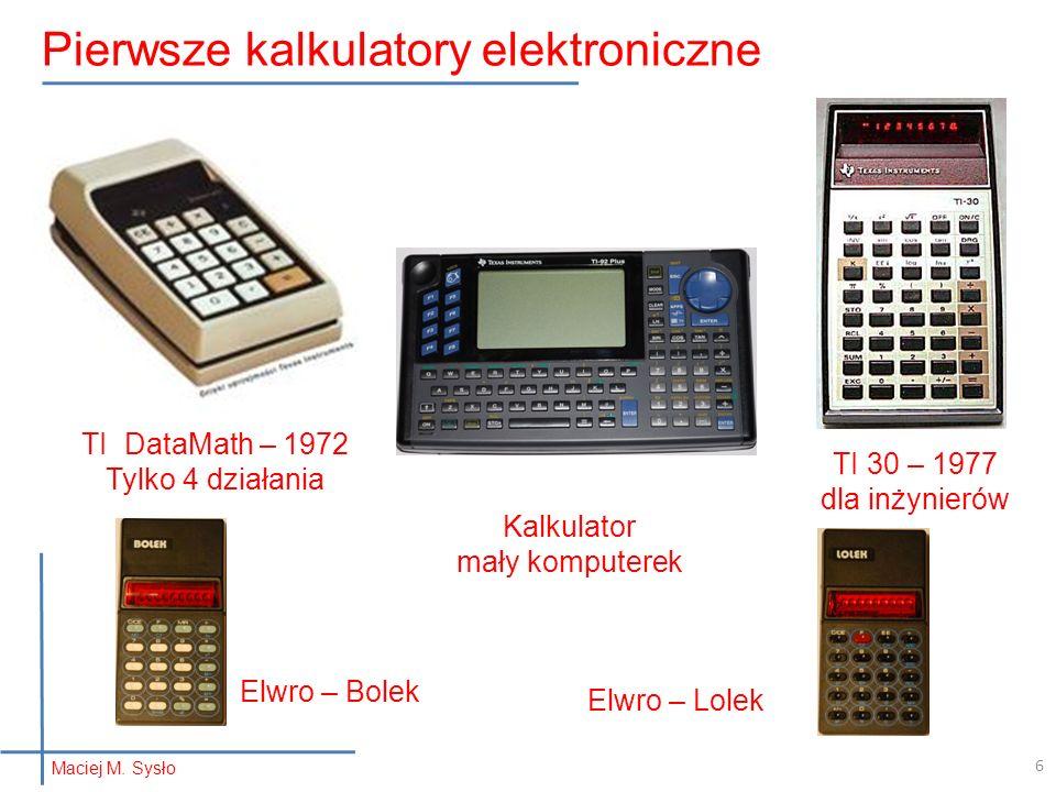 Pierwsze kalkulatory elektroniczne TI DataMath – 1972 Tylko 4 działania TI 30 – 1977 dla inżynierów Elwro – Bolek Elwro – Lolek Kalkulator mały komputerek 6