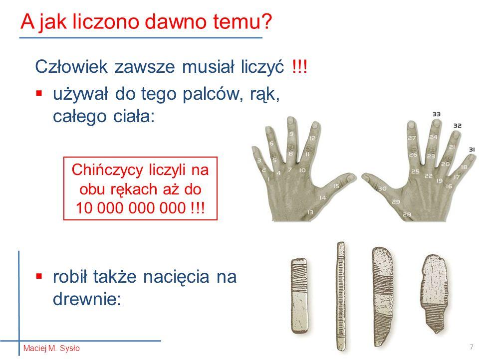 Człowiek zawsze musiał liczyć !!! używał do tego palców, rąk, całego ciała: robił także nacięcia na drewnie: A jak liczono dawno temu? Maciej M. Sysło