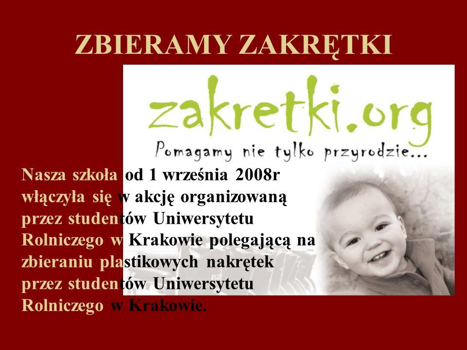 ZBIERAMY ZAKRĘTKI Nasza szkoła od 1 września 2008r włączyła się w akcję organizowaną przez studentów Uniwersytetu Rolniczego w Krakowie polegającą na zbieraniu plastikowych nakrętek przez studentów Uniwersytetu Rolniczego w Krakowie.