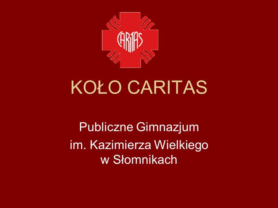 KOŁO CARITAS Publiczne Gimnazjum im. Kazimierza Wielkiego w Słomnikach