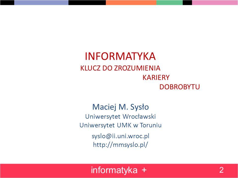 INFORMATYKA KLUCZ DO ZROZUMIENIA KARIERY DOBROBYTU Maciej M.