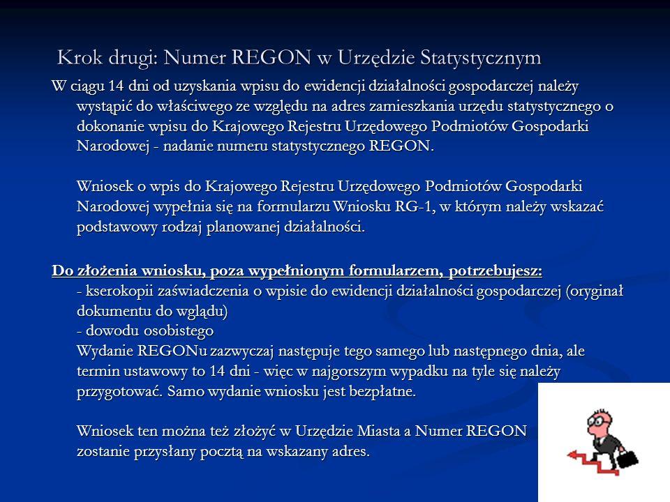 Krok drugi: Numer REGON w Urzędzie Statystycznym W ciągu 14 dni od uzyskania wpisu do ewidencji działalności gospodarczej należy wystąpić do właściweg