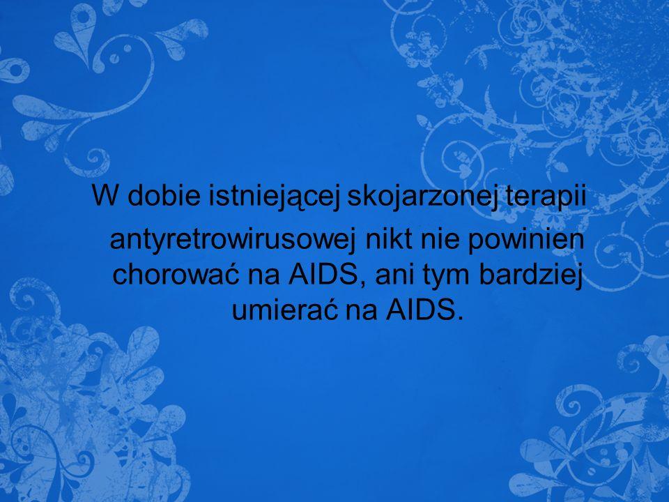 W dobie istniejącej skojarzonej terapii antyretrowirusowej nikt nie powinien chorować na AIDS, ani tym bardziej umierać na AIDS.