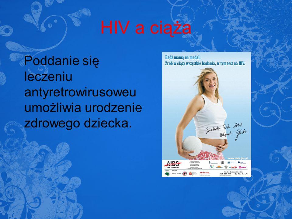 HIV a ciąża Poddanie się leczeniu antyretrowirusoweu umożliwia urodzenie zdrowego dziecka.