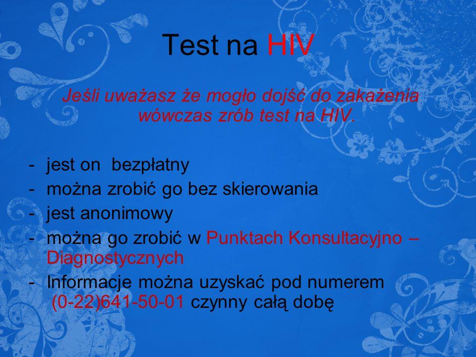 Test na HIV Jeśli uważasz że mogło dojść do zakażenia wówczas zrób test na HIV. -jest on bezpłatny -można zrobić go bez skierowania -jest anonimowy -m