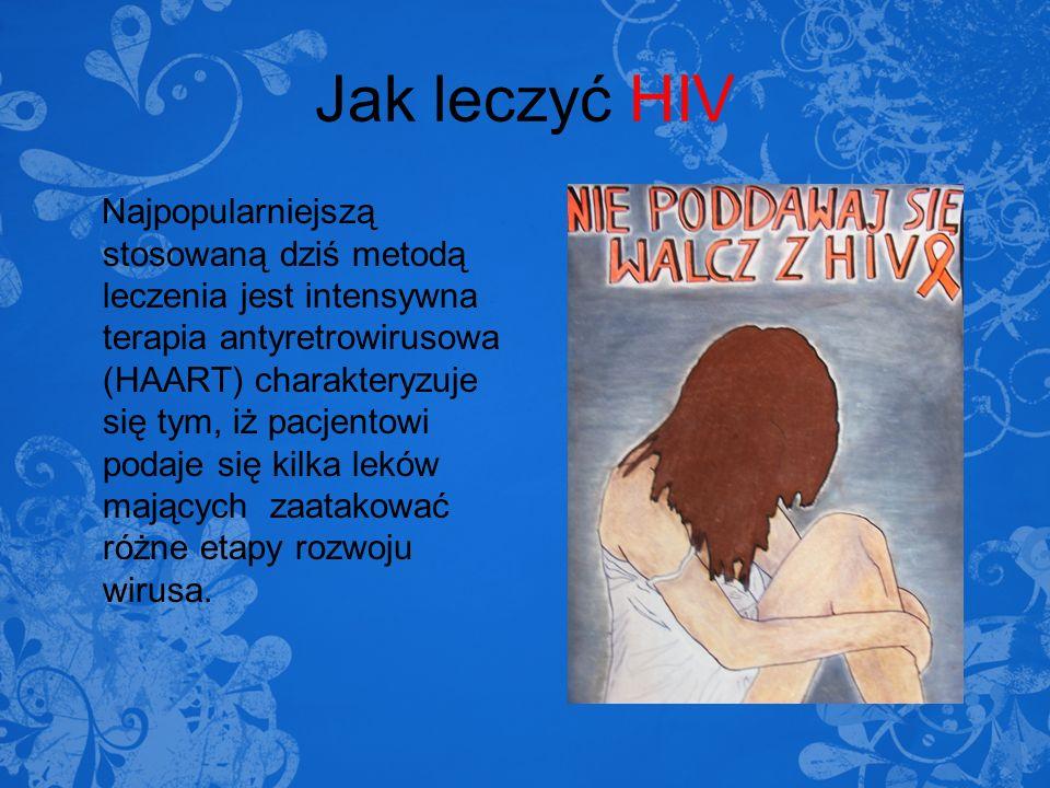 Jak leczyć HIV Najpopularniejszą stosowaną dziś metodą leczenia jest intensywna terapia antyretrowirusowa (HAART) charakteryzuje się tym, iż pacjentow