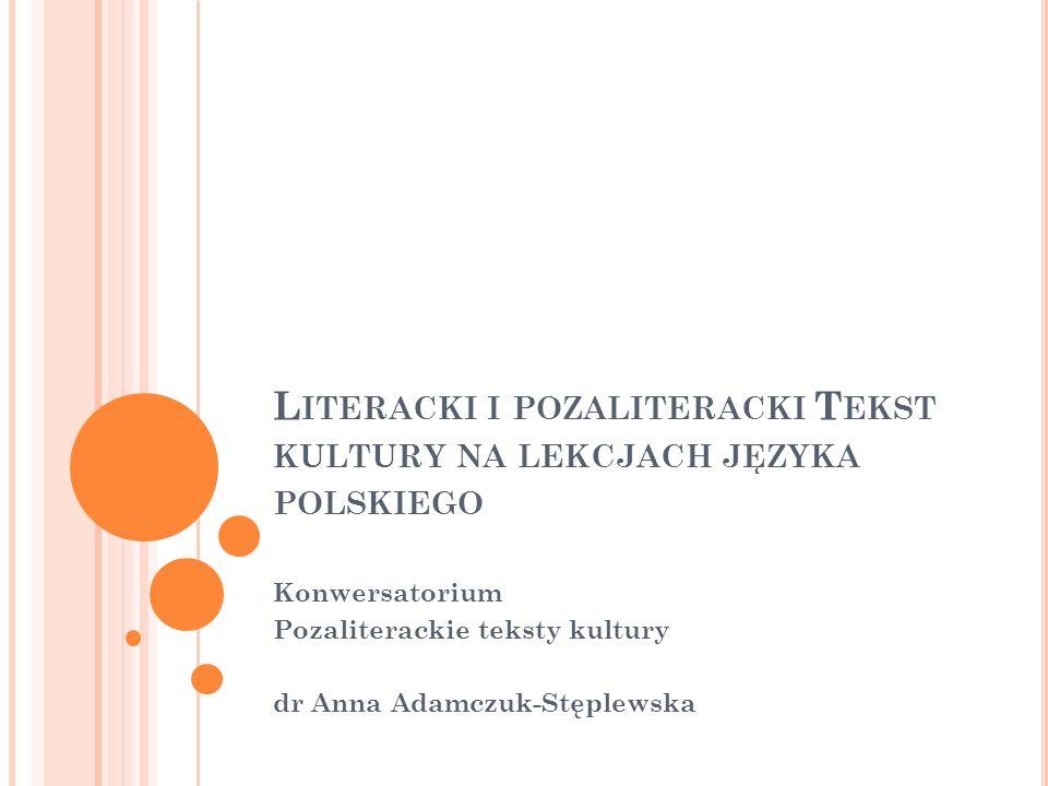 T EKST KULTURY W PODSTAWIE PROGRAMOWEJ W podstawie programowej kształcenia ogólnego w obszarze przedmiotu język polski na wszystkich etapach edukacji pojawia się pojęcie tekst kultury, rozumiany jako każdy wytwór kultury stanowiący całość, uporządkowany według określonych reguł.