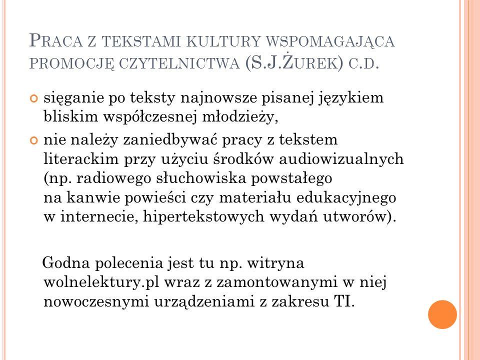 P RACA Z TEKSTAMI KULTURY WSPOMAGAJĄCA PROMOCJĘ CZYTELNICTWA (S.J.Ż UREK ) C. D. sięganie po teksty najnowsze pisanej językiem bliskim współczesnej mł
