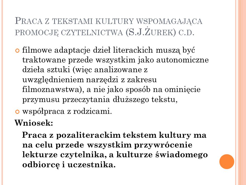P RACA Z TEKSTAMI KULTURY WSPOMAGAJĄCA PROMOCJĘ CZYTELNICTWA (S.J.Ż UREK ) C. D. filmowe adaptacje dzieł literackich muszą być traktowane przede wszys
