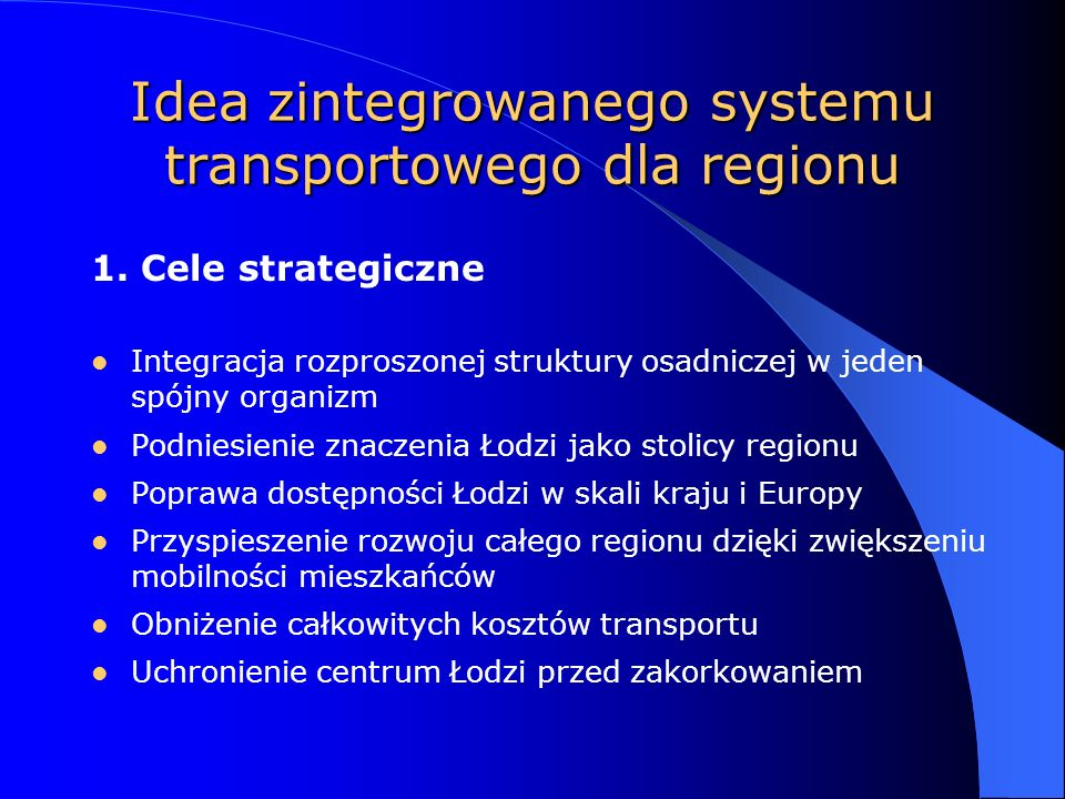 Wnioski Sprawny zintegrowany system transportu – lepsza integracja całego regionu – wieksza mobilność mieszkańców (zwłaszcza spoza aglomeracji) – zwiększenie lokalnego ruchu turystycznego, – mniejszy popyt na transport indywidualny (mniejsze koszty zewnętrzne) – sprawniejsze zarządzanie i planowanie w dziedzinie transportu – obniżenie globalnych kosztów logistycznych w transporcie publicznym – odzyskanie wielu milionów godzin przeznaczanych w skali roku na dojazdy (ekonomiczny efekt skali spowoduje wymierny wzrost popytu na inne dobra)