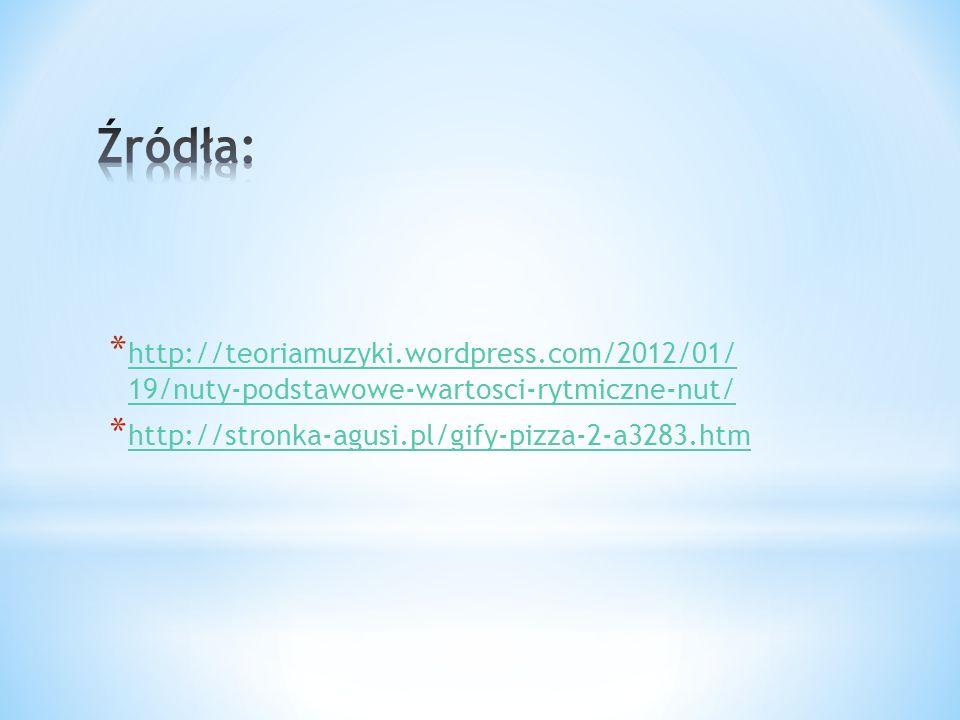 * http://teoriamuzyki.wordpress.com/2012/01/ 19/nuty-podstawowe-wartosci-rytmiczne-nut/ http://teoriamuzyki.wordpress.com/2012/01/ 19/nuty-podstawowe-