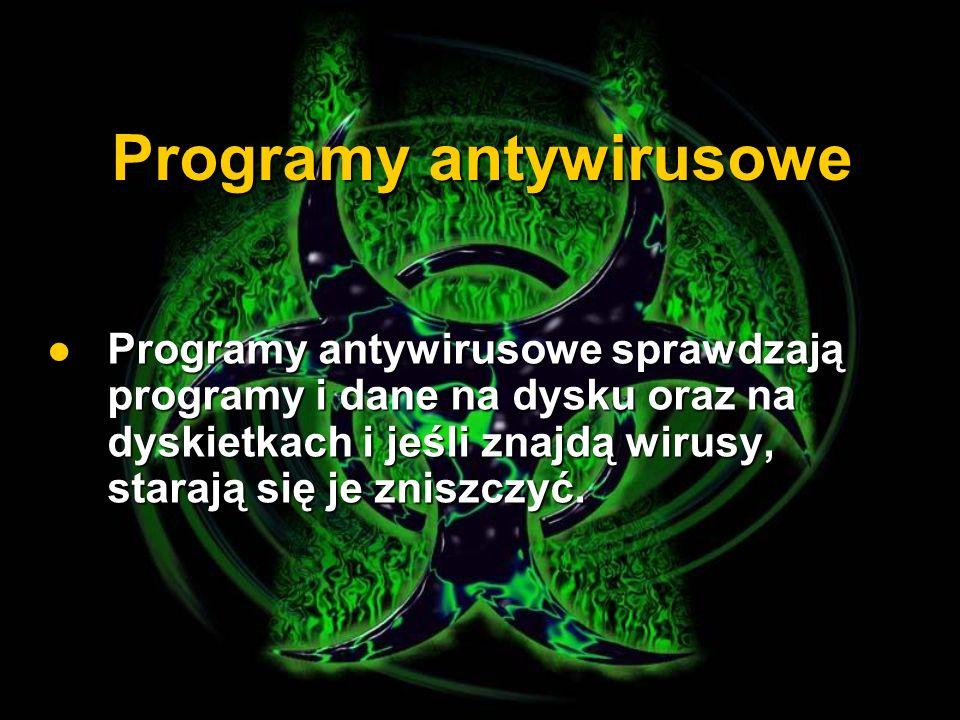 Programy antywirusowe Programy antywirusowe sprawdzają programy i dane na dysku oraz na dyskietkach i jeśli znajdą wirusy, starają się je zniszczyć. P