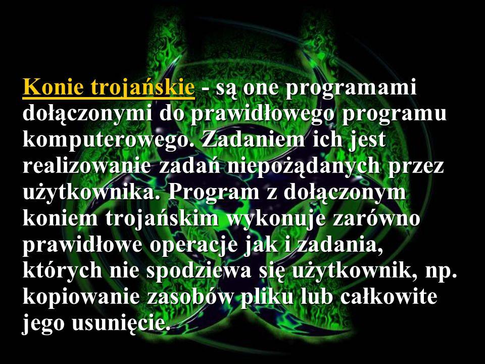 Konie trojańskie - są one programami dołączonymi do prawidłowego programu komputerowego. Zadaniem ich jest realizowanie zadań niepożądanych przez użyt