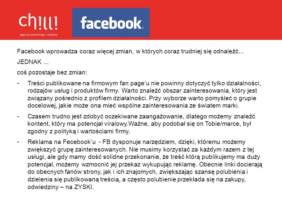 Facebook wprowadza coraz więcej zmian, w których coraz trudniej się odnaleźć... JEDNAK... coś pozostaje bez zmian: - Treści publikowane na firmowym fa