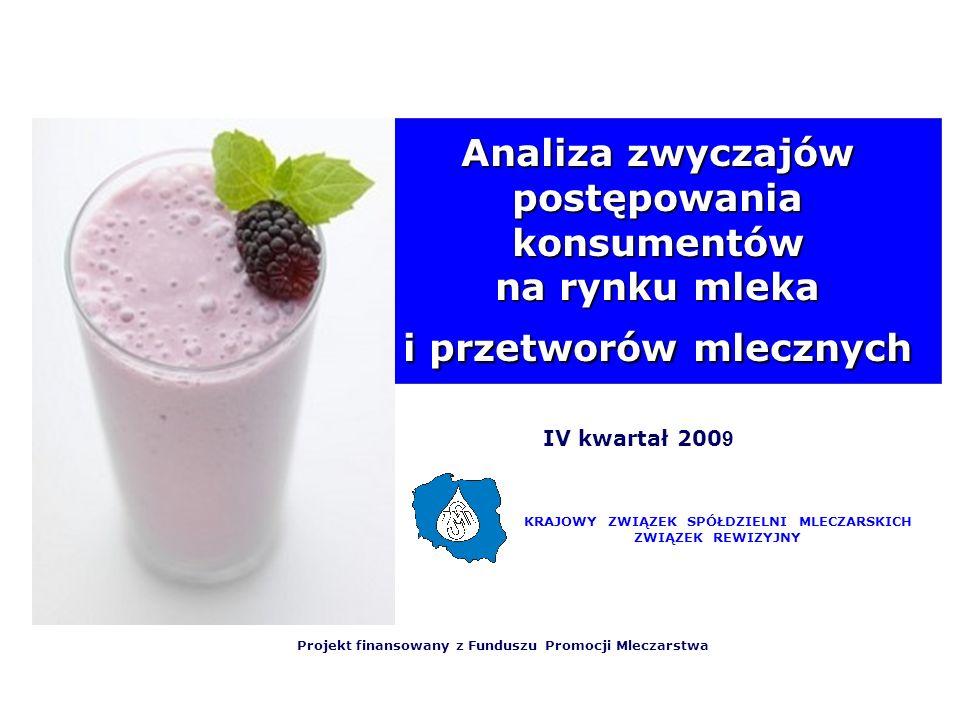 IV kwartał 200 9 Analiza zwyczajów postępowania konsumentów na rynku mleka i przetworów mlecznych KRAJOWY ZWIĄZEK SPÓŁDZIELNI MLECZARSKICH ZWIĄZEK REW