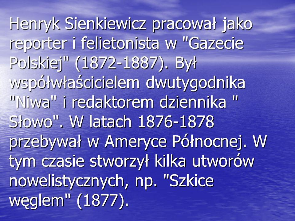 Henryk Sienkiewicz pracował jako reporter i felietonista w
