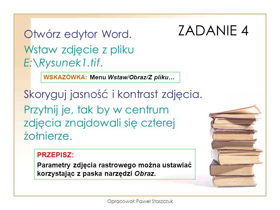 Opracował: Paweł Staszczuk PRZEPISZ: Parametry zdjęcia rastrowego można ustawiać korzystając z paska narzędzi Obraz. Otwórz edytor Word. Wstaw zdjęcie