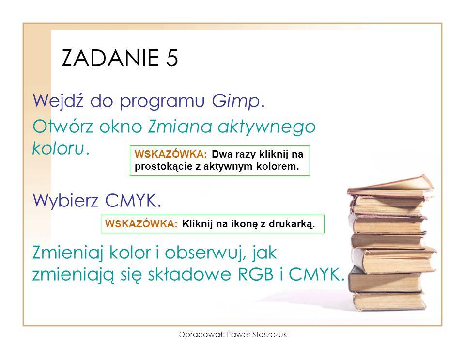 Opracował: Paweł Staszczuk Wejdź do programu Gimp. Otwórz okno Zmiana aktywnego koloru. Wybierz CMYK. Zmieniaj kolor i obserwuj, jak zmieniają się skł