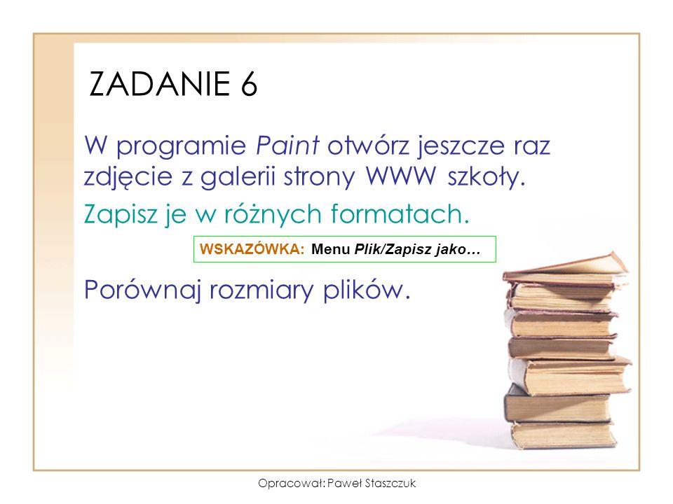 Opracował: Paweł Staszczuk W programie Paint otwórz jeszcze raz zdjęcie z galerii strony WWW szkoły. Zapisz je w różnych formatach. Porównaj rozmiary