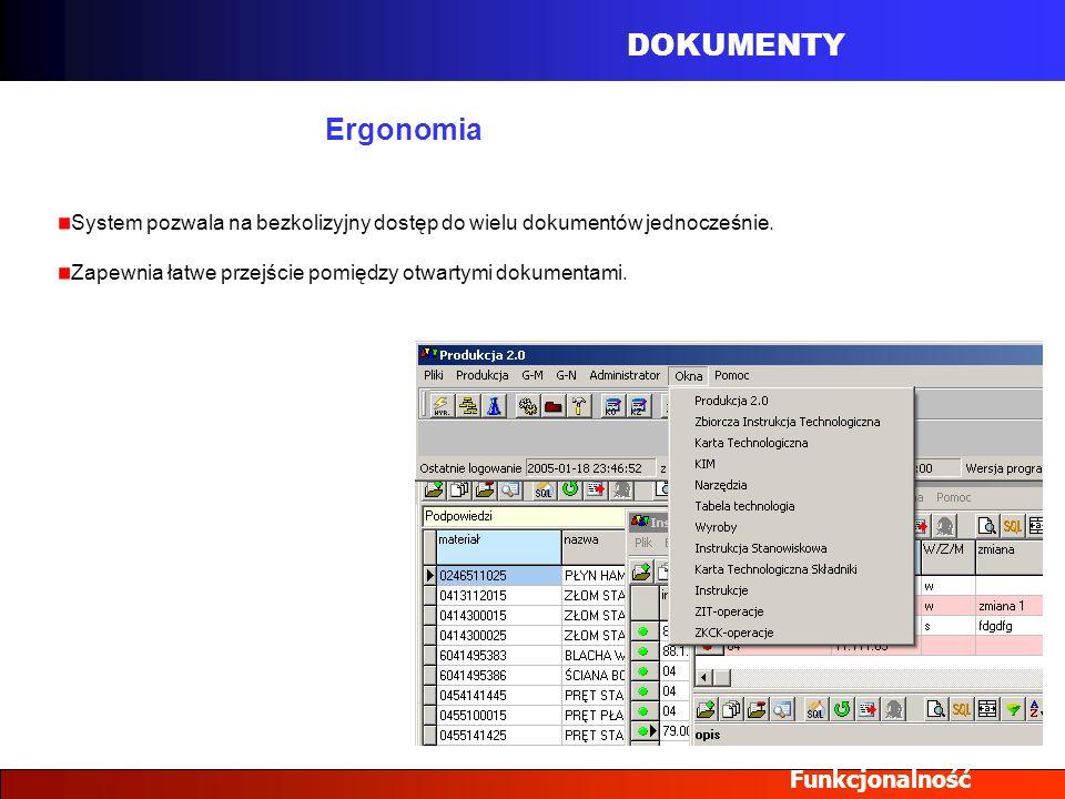 DOKUMENTY Funkcjonalność Ergonomia System pozwala na bezkolizyjny dostęp do wielu dokumentów jednocześnie. Zapewnia łatwe przejście pomiędzy otwartymi