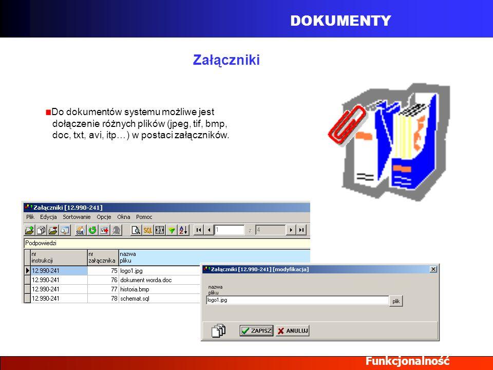 DOKUMENTY Funkcjonalność Załączniki Do dokumentów systemu możliwe jest dołączenie różnych plików (jpeg, tif, bmp, doc, txt, avi, itp…) w postaci załąc